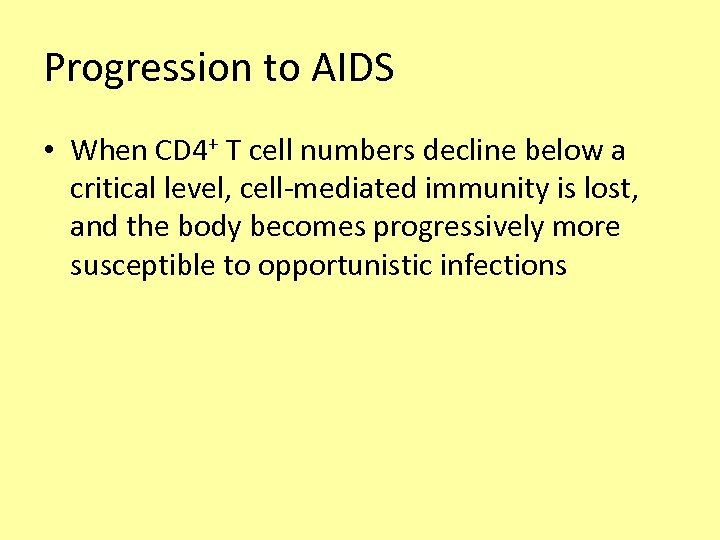 Progression to AIDS • When CD 4+ T cell numbers decline below a critical