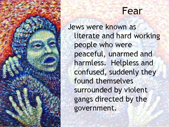 Fear Jews were known as literate and hard working people who were peaceful, unarmed