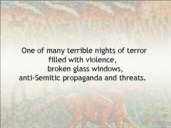 One of many terrible nights of terror filled with violence, broken glass windows, anti-Semitic