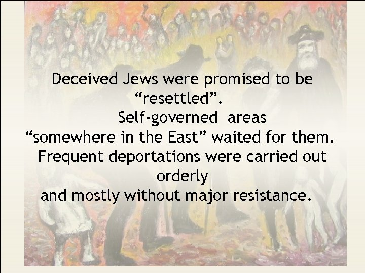 """Deceived Jews were promised to be """"resettled"""". Self-governed areas """"somewhere in the East"""" waited"""