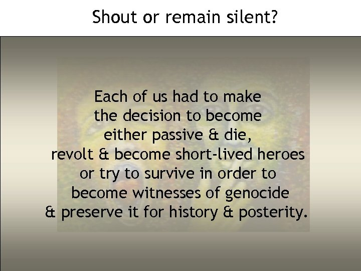 Shout or remain silent? Each of us had to make the decision to become