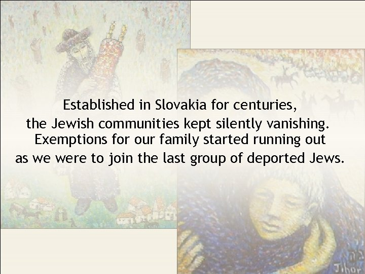 Established in Slovakia for centuries, the Jewish communities kept silently vanishing. Exemptions for our