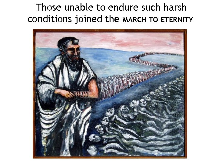 Those unable to endure such harsh conditions joined the MARCH TO ETERNITY