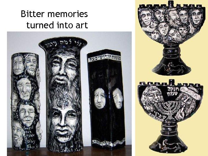 Bitter memories turned into art