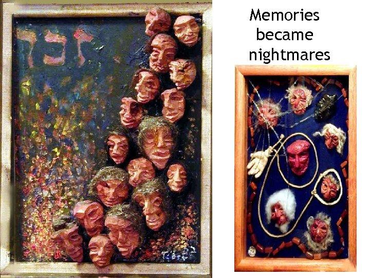 Memories became nightmares