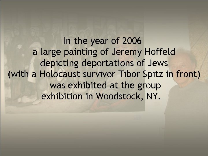 In the year of 2006 a large painting of Jeremy Hoffeld depicting deportations of