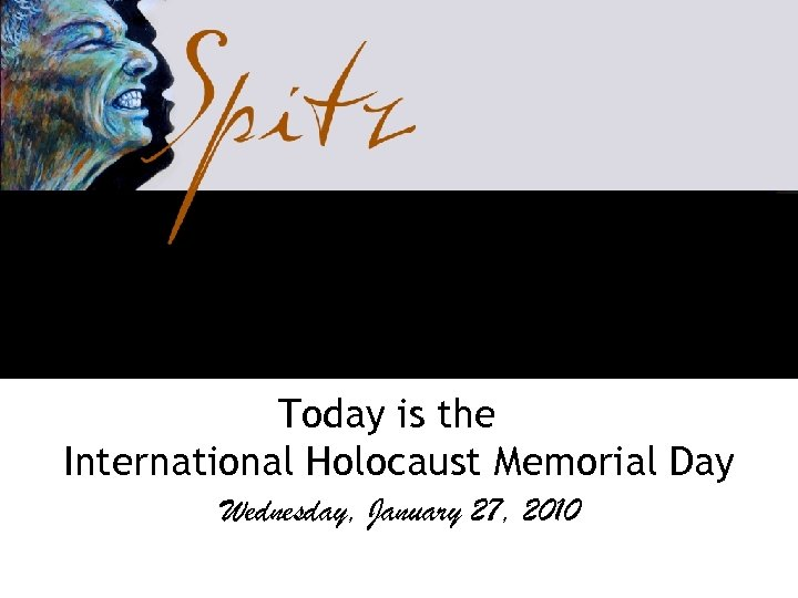 Today is the International Holocaust Memorial Day Wednesday, January 27, 2010