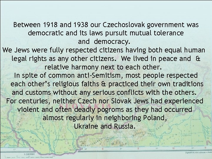 Between 1918 and 1938 our Czechoslovak government was democratic and its laws pursuit mutual