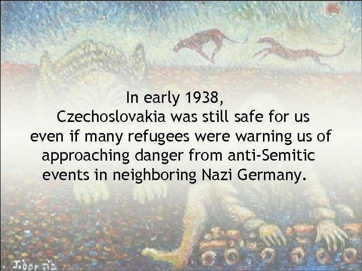In early 1938, Czechoslovakia was still safe for us even if many refugees were