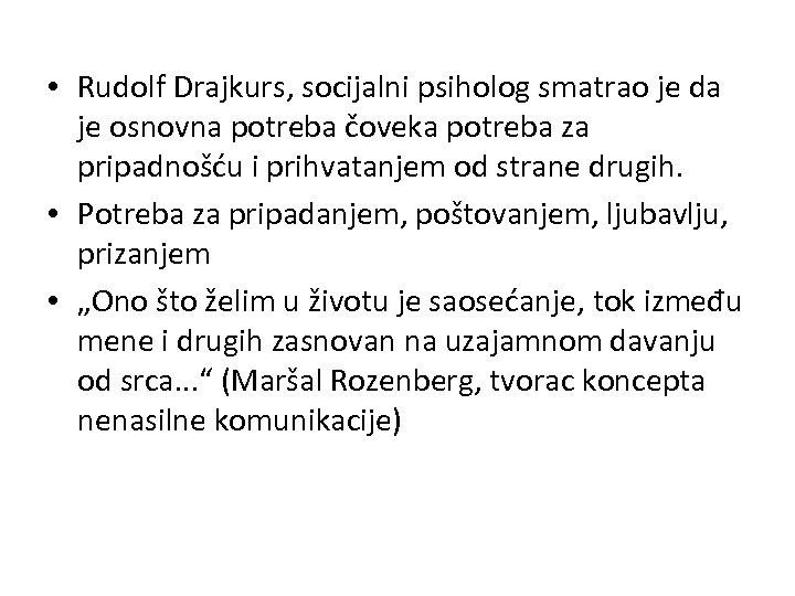 • Rudolf Drajkurs, socijalni psiholog smatrao je da je osnovna potreba čoveka potreba