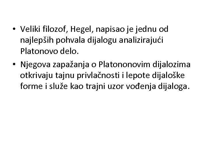 • Veliki filozof, Hegel, napisao je jednu od najlepših pohvala dijalogu analizirajući Platonovo