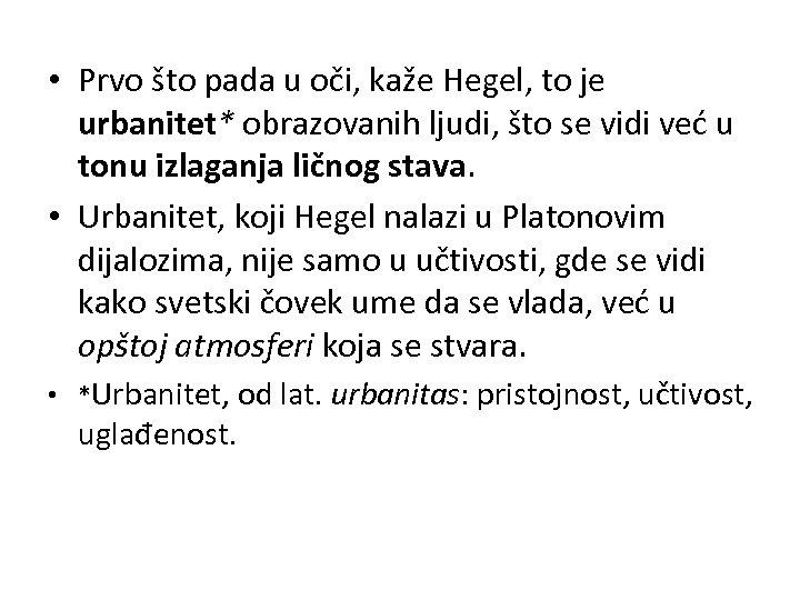 • Prvo što pada u oči, kaže Hegel, to je urbanitet* obrazovanih ljudi,