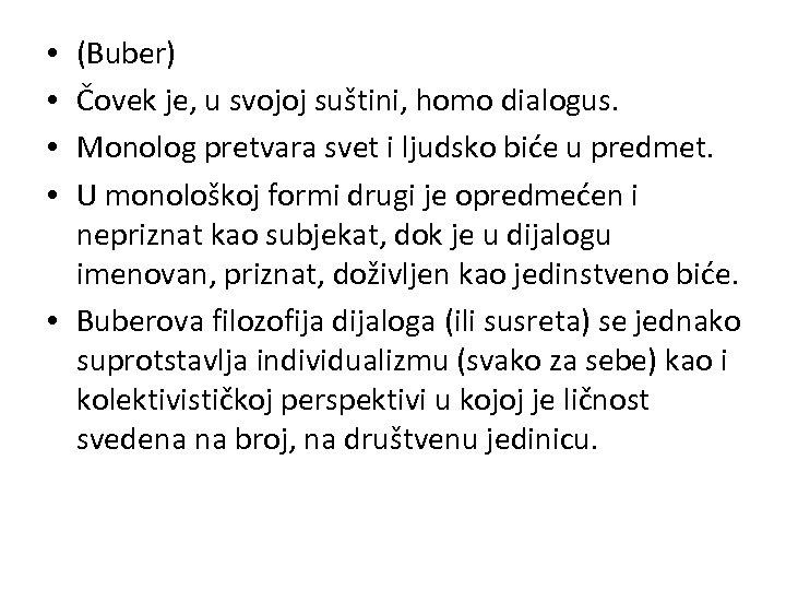 (Buber) Čovek je, u svojoj suštini, homo dialogus. Monolog pretvara svet i ljudsko biće