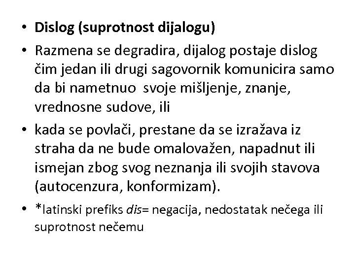 • Dislog (suprotnost dijalogu) • Razmena se degradira, dijalog postaje dislog čim jedan