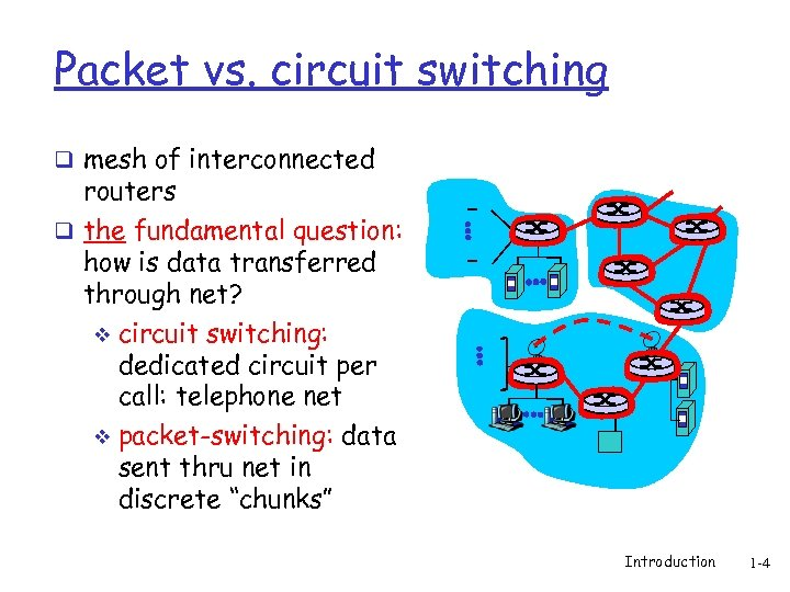 Packet vs. circuit switching q mesh of interconnected routers q the fundamental question: how