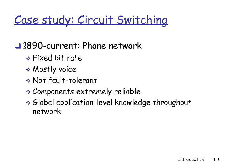 Case study: Circuit Switching q 1890 -current: Phone network v Fixed bit rate Mostly