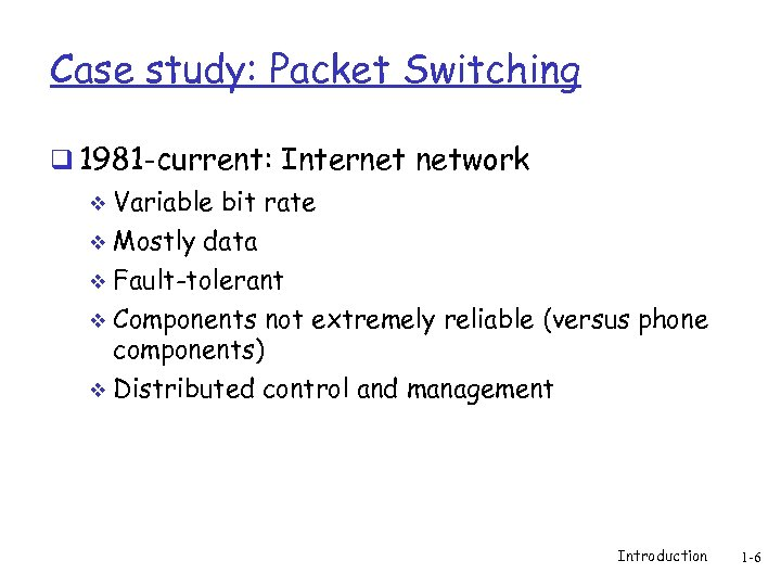 Case study: Packet Switching q 1981 -current: Internet network v Variable bit rate Mostly