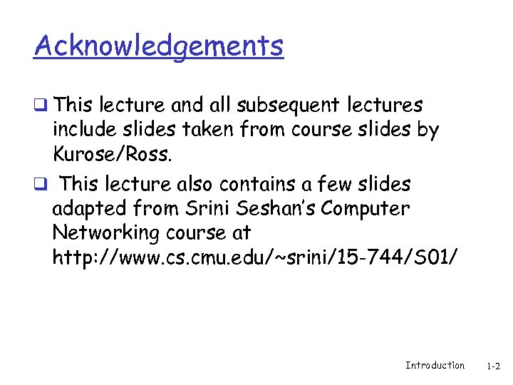 Acknowledgements q This lecture and all subsequent lectures include slides taken from course slides
