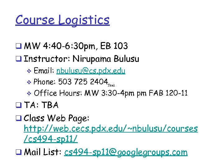 Course Logistics q MW 4: 40 -6: 30 pm, EB 103 q Instructor: Nirupama