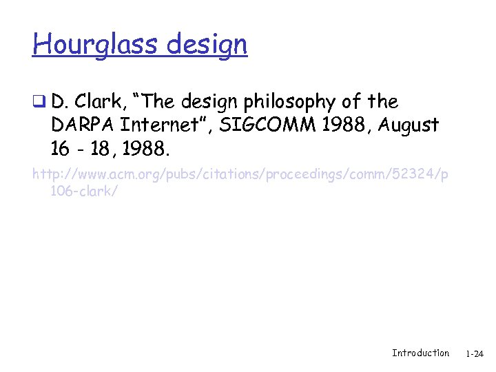 "Hourglass design q D. Clark, ""The design philosophy of the DARPA Internet"", SIGCOMM 1988,"