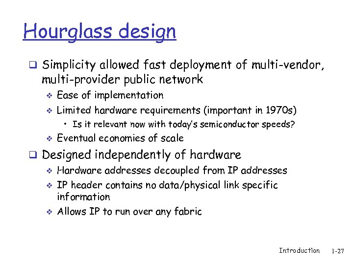 Hourglass design q Simplicity allowed fast deployment of multi-vendor, multi-provider public network v Ease
