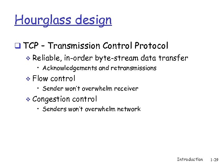 Hourglass design q TCP – Transmission Control Protocol v Reliable, in-order byte-stream data transfer