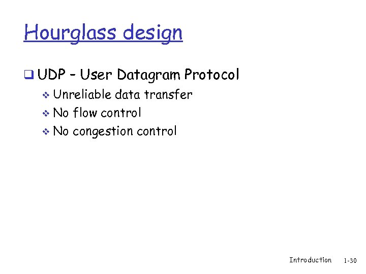 Hourglass design q UDP – User Datagram Protocol v Unreliable data transfer No flow