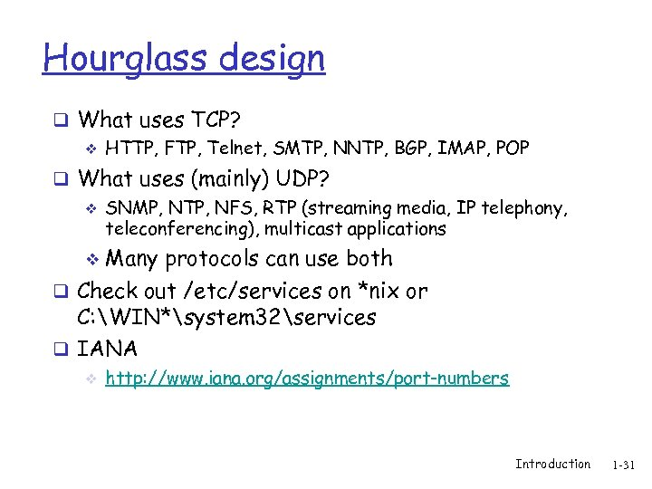 Hourglass design q What uses TCP? v HTTP, FTP, Telnet, SMTP, NNTP, BGP, IMAP,
