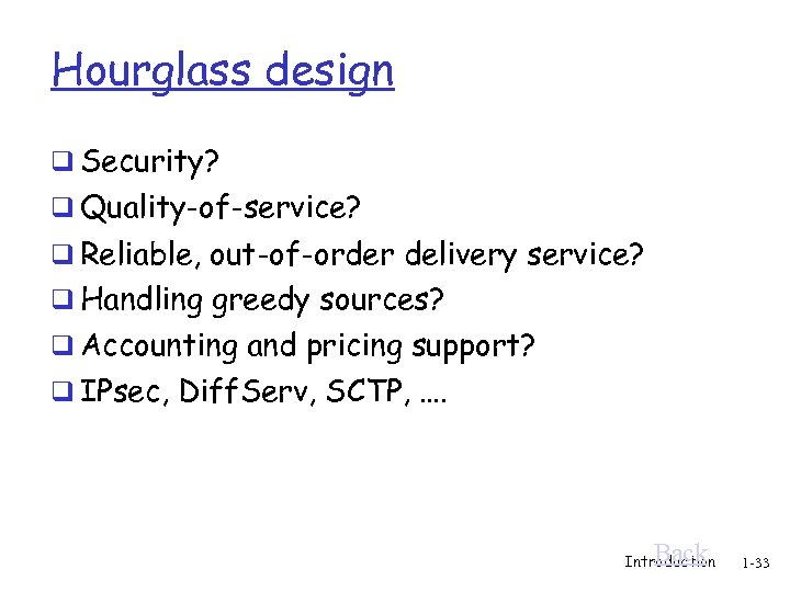 Hourglass design q Security? q Quality-of-service? q Reliable, out-of-order delivery service? q Handling greedy