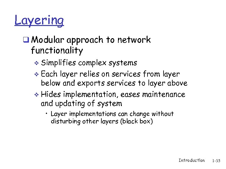 Layering q Modular approach to network functionality v Simplifies complex systems Each layer relies