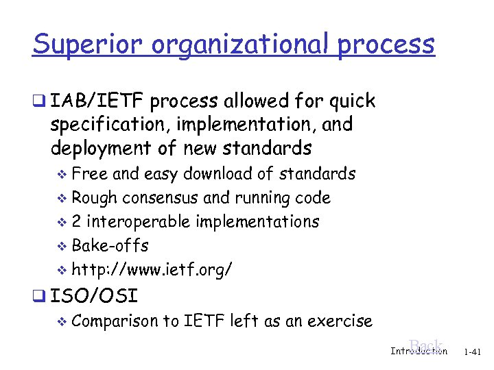 Superior organizational process q IAB/IETF process allowed for quick specification, implementation, and deployment of