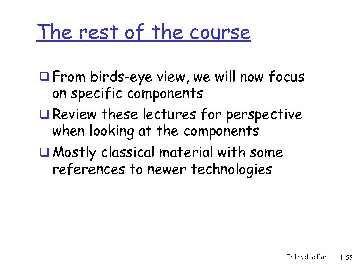 The rest of the course q From birds-eye view, we will now focus on