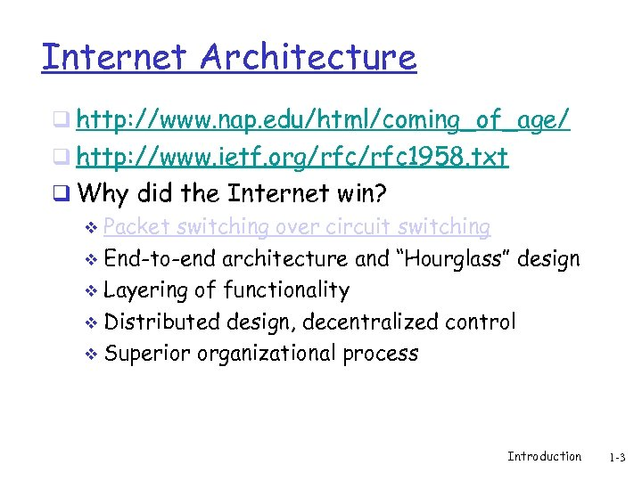 Internet Architecture q http: //www. nap. edu/html/coming_of_age/ q http: //www. ietf. org/rfc 1958. txt