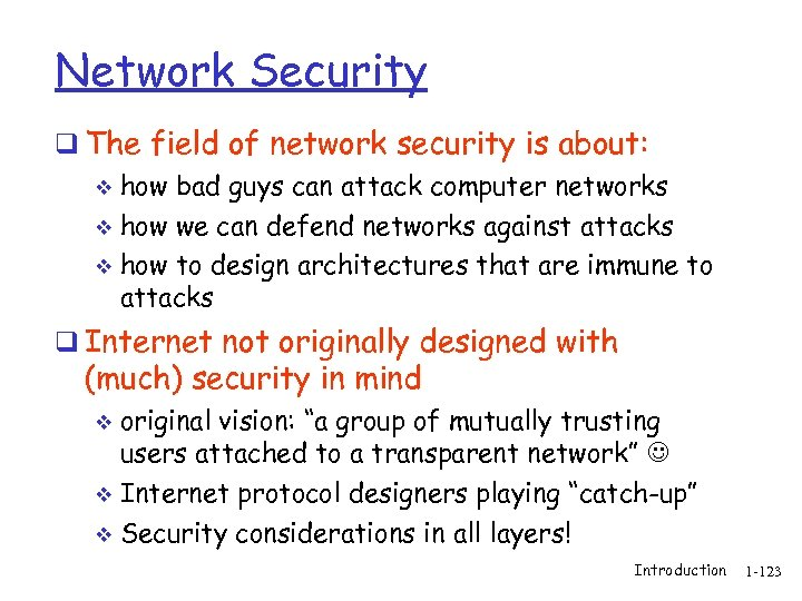 Network Security q The field of network security is about: how bad guys can