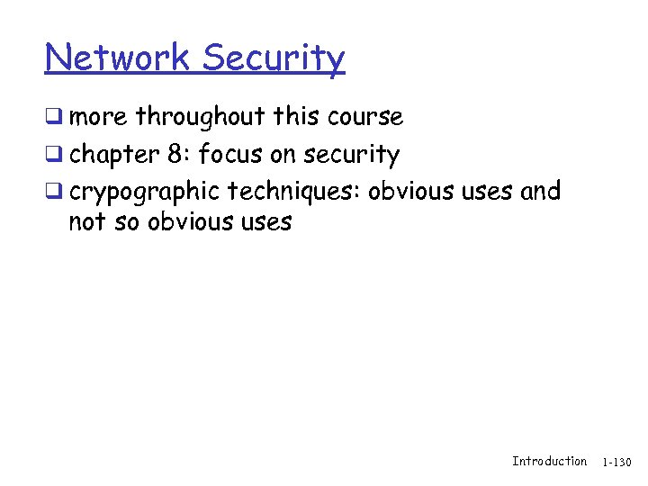 Network Security q more throughout this course q chapter 8: focus on security q