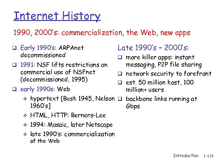 Internet History 1990, 2000's: commercialization, the Web, new apps q Early 1990's: ARPAnet decommissioned