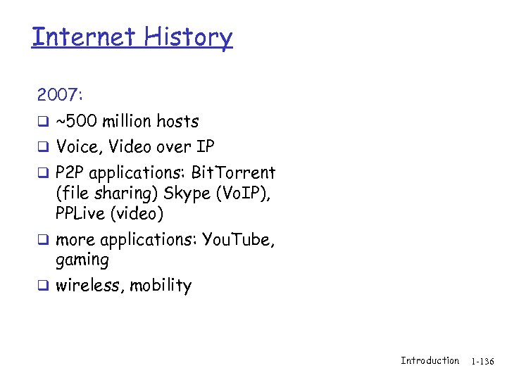 Internet History 2007: q ~500 million hosts q Voice, Video over IP q P