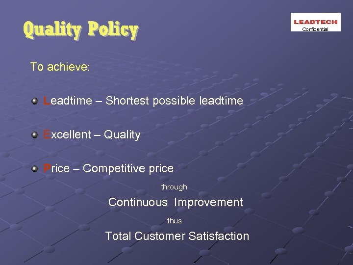Confidential To achieve: Leadtime – Shortest possible leadtime Excellent – Quality Price – Competitive