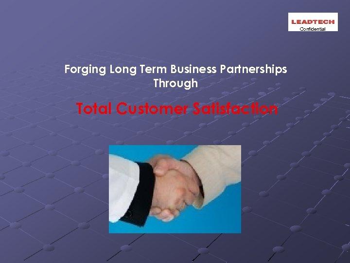 Confidential Forging Long Term Business Partnerships Through Total Customer Satisfaction