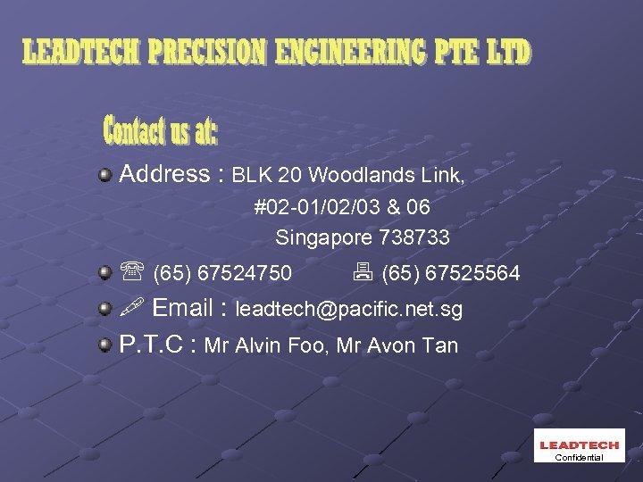 Address : BLK 20 Woodlands Link, #02 -01/02/03 & 06 Singapore 738733 (65) 67524750