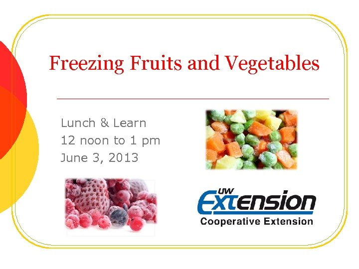 Freezing Fruits and Vegetables Lunch & Learn 12 noon to 1 pm June 3,