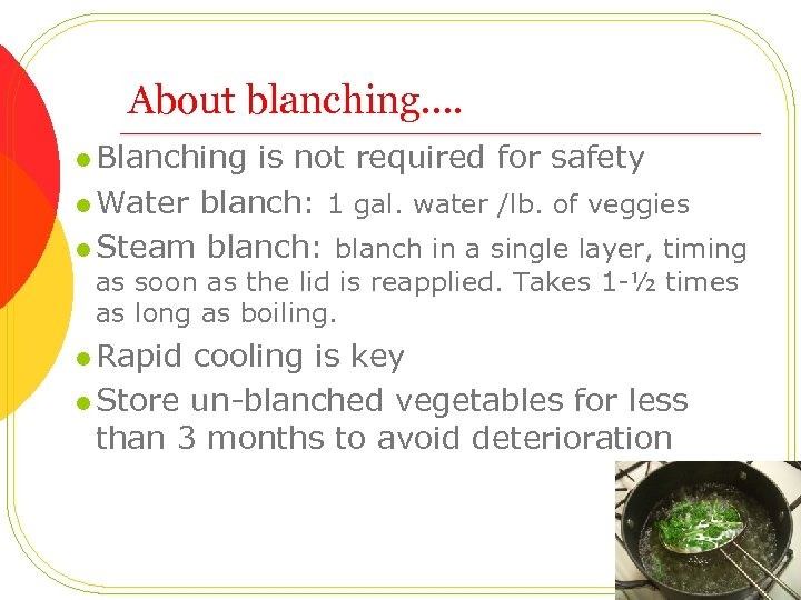 About blanching…. l Blanching is not required for safety l Water blanch: 1 gal.