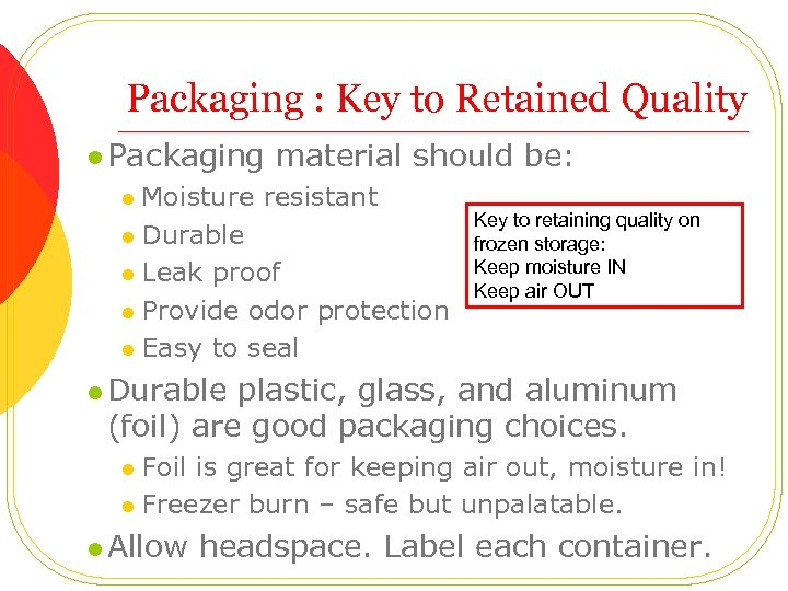 Packaging : Key to Retained Quality l Packaging material should be: Moisture resistant l