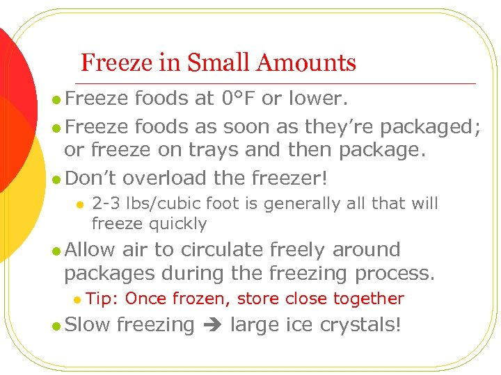 Freeze in Small Amounts l Freeze foods at 0°F or lower. l Freeze foods