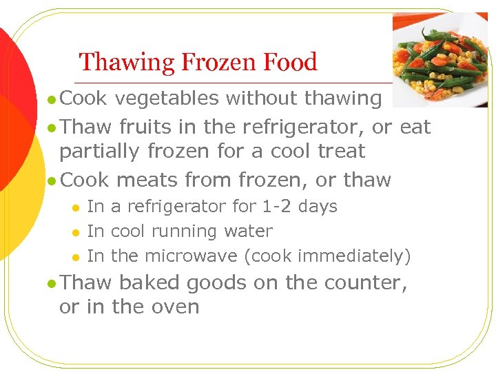 Thawing Frozen Food l Cook vegetables without thawing l Thaw fruits in the refrigerator,