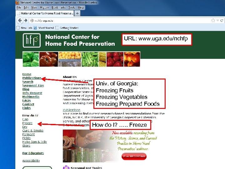 URL: www. uga. edu/nchfp Univ. of Georgia: Freezing Fruits Freezing Vegetables Freezing Prepared Foods