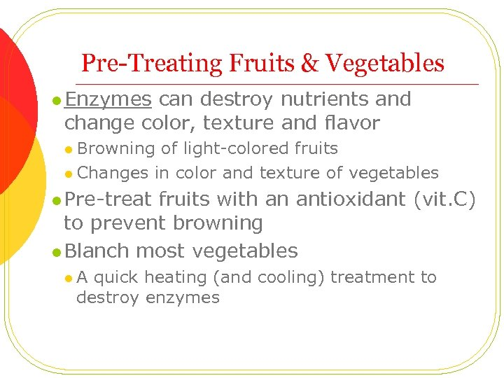 Pre-Treating Fruits & Vegetables l Enzymes can destroy nutrients and change color, texture and