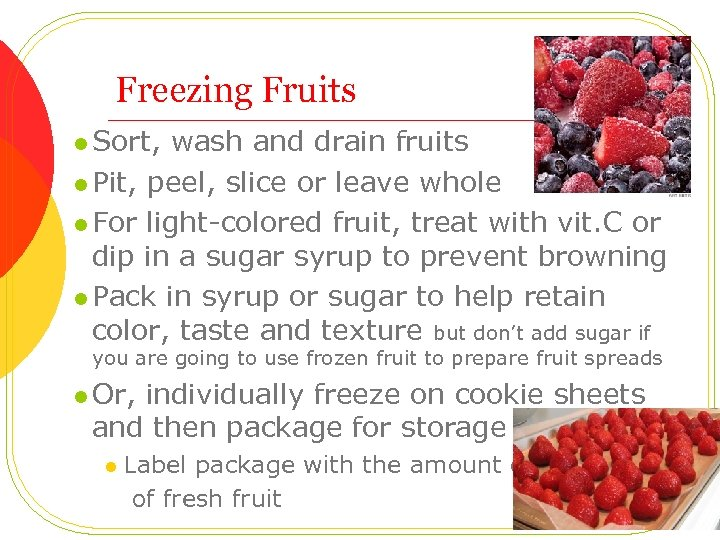 Freezing Fruits l Sort, wash and drain fruits l Pit, peel, slice or leave