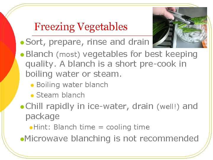 Freezing Vegetables l Sort, prepare, rinse and drain l Blanch (most) vegetables for best