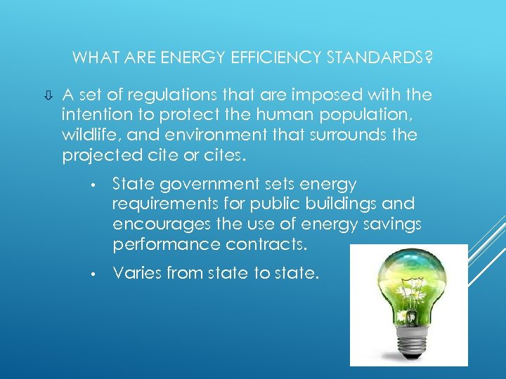 WHAT ARE ENERGY EFFICIENCY STANDARDS? ò A set of regulations that are imposed with